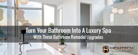 Turn Your Bathroom Into A Luxury Spa With These Bathroom Remodel Upgrades