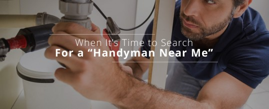 "When It's Time To Search For A ""Handyman Near Me"""